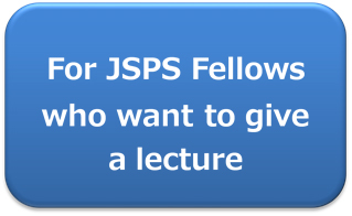 For JSPS Fellows who want to give a lecture